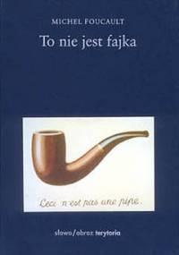 Michel Foucault - To nie jest fajka