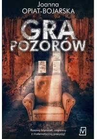Joanna Opiat-Bojarska - Gra pozorów