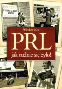 Wiesław Kot - PRL. Jak cudnie się żyło!