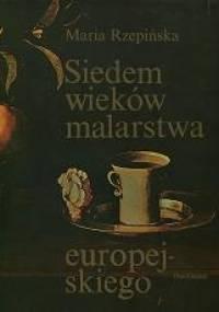 Maria Rzepińska - Siedem wieków malarstwa europejskiego