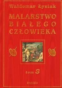 Waldemar Łysiak - Malarstwo Białego Człowieka t.3