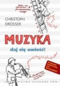 Christoph Drösser - Muzyka. Daj się uwieść!