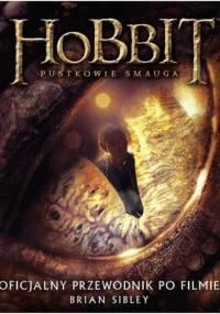 Brian Sibley - Hobbit. Pustkowie Smauga. Oficjalny przewodnik po filmie