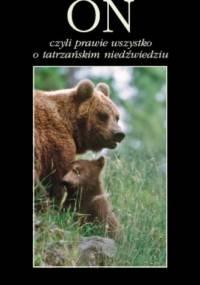 Tomasz Zwijacz Kozica - On, czyli prawie wszystko o tatrzańskim niedźwiedziu