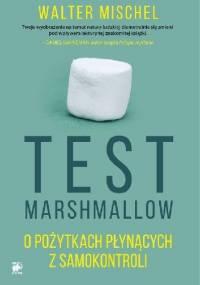 Walter Mischel - Test Marshmallow. O pożytkach płynących z samokontroli