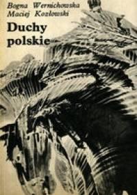 Bogna Wernichowska - Duchy polskie, czyli krótki przewodnik po nawiedzanych zamkach, dworach i pałacach