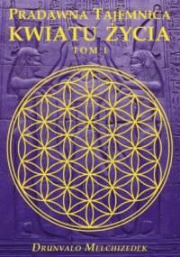 Drunvalo Melchizedek - Pradawna tajemnica kwiatu życia. Tom I