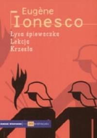 Eugène Ionesco - Łysa śpiewaczka. Lekcja. Krzesła