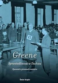 Joshua M. Greene - Sprawiedliwość w Dachau. Opowieść o procesach nazistów