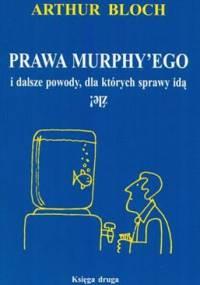 Arthur Bloch - Prawa Murphy'ego i dalsze powody, dla których sprawy idą źle
