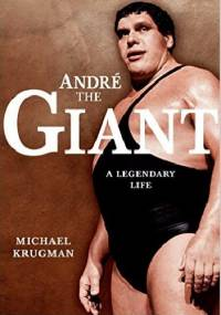 Michael Krugman - Andre The Giant. A Legendary Life