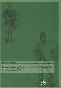Tomasz Szeląg - Kampanie galijskie Juliana Apostaty. Argentoratum 357