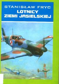 Stanisław Fryc - Lotnicy ziemi jasielskiej