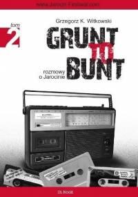 Grzegorz K. Witkowski - Grunt to bunt 2. Rozmowy o Jarocinie