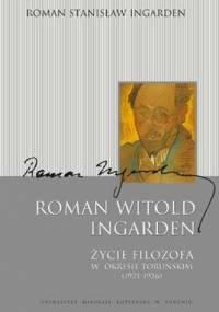 Roman Stanisław Ingarden - Roman Witold Ingarden. Życie filozofa w okresie toruńskim (1921-1926)