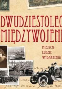 Liliana Olchowik-Adamowska - Dwudziestolecie międzywojenne. Miejsca, ludzie, wydarzenia