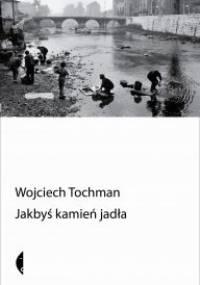 Wojciech Tochman - Jakbyś kamień jadła