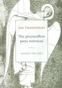 Jan Twardowski - Nie przyszedłem pana nawracać