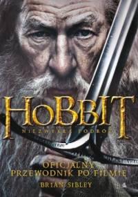 Brian Sibley - Hobbit: Niezwykła Podróż. Oficjalny Przewodnik Po Filmie