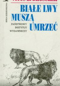 Vitus B. Dröscher - Białe lwy muszą umrzeć