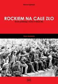 Marcin Gajewski - Rockiem na całe zło. Boom polskiego rocka w latach 80.