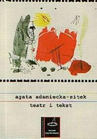Agata Adamiecka-Sitek - Teatr i tekst