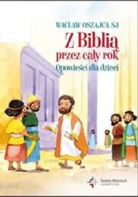 Wacław Oszajca - Z Biblią przez cały rok. Opowieści dla dzieci