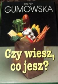 Irena Gumowska - Czy wiesz, co jesz?