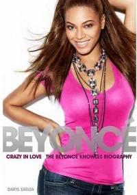 Daryl Easlea - Crazy In Love - biografia Beyoncé Knowles
