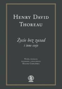 Henry David Thoreau - Życie bez zasad i inne eseje