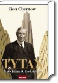 Ron Chernow - Tytan. Życie Johna D. Rockefellera