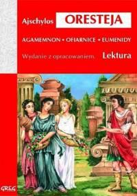 Ajschylos - Oresteja (Agamemnon, Ofiarnice, Eumenidy)