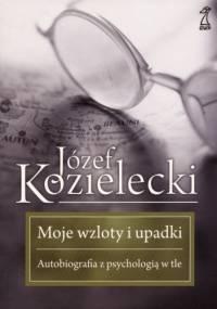 Józef Kozielecki - Moje wzloty i upadki. Autobiografia z psychologią w tle