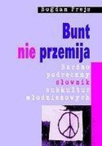 Bogdan Prejs - Bunt nie przemija. Bardzo podręczny słownik subkultur młodzieżowych