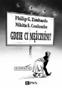 Philip G. Zimbardo - Gdzie ci mężczyźni?