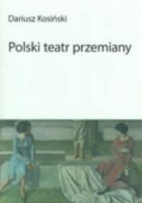 Dariusz Kosiński - Polski teatr przemiany