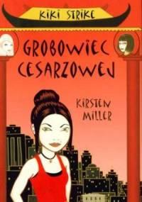 Kirsten Miller - Kiki Strike. Grobowiec Cesarzowej