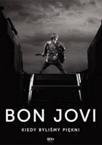 Bon Jovi - Bon Jovi. Kiedy byliśmy piękni