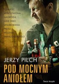 Jerzy Pilch - Pod Mocnym Aniołem