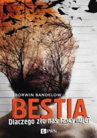 Borwin Bandelow - Bestia. Dlaczego zło nas fascynuje?