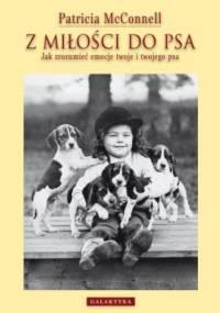Patricia McConnell - Z miłości do psa. Jak zrozumieć emocje twoje i twojego psa.