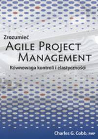 Cobb Charles G. - Zrozumieć Agile Project Management