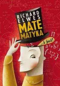 Richard Elwes - Matematyka… i już!