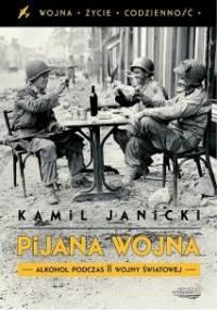 Kamil Janicki - Pijana wojna. Alkohol podczas II wojny światowej