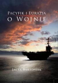 Jacek Bartosiak - Pacyfik i Eurazja. O wojnie