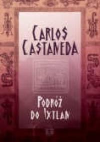 Carlos Castaneda - Podróż do Ixtlan