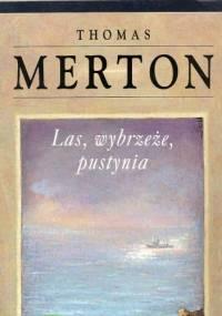 Thomas Merton - Las, wybrzeże, pustynia. Notatnik, maj 1968