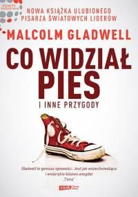 Malcolm Gladwell - Co widział pies i inne przygody