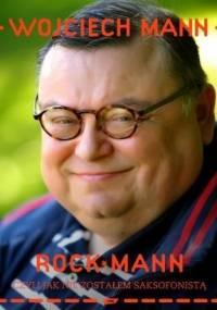 Wojciech Mann - RockMann, czyli jak nie zostałem saksofonistą