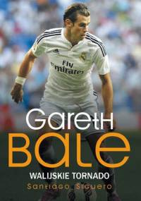 Santiago Siguero - Gareth Bale. Walijskie tornado